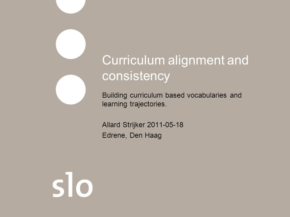 Curriculum alignment and consistency Building curriculum based vocabularies and learning trajectories.
