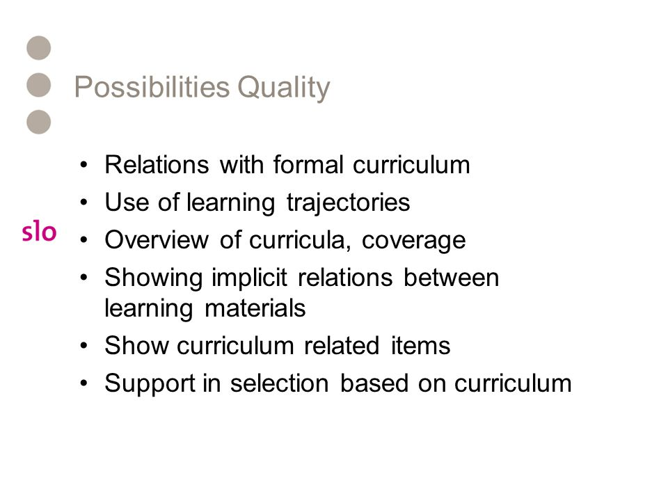 Possibilities Quality Relations with formal curriculum Use of learning trajectories Overview of curricula, coverage Showing implicit relations between