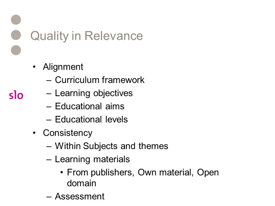 Quality in Relevance Alignment –Curriculum framework –Learning objectives –Educational aims –Educational levels Consistency –Within Subjects and theme