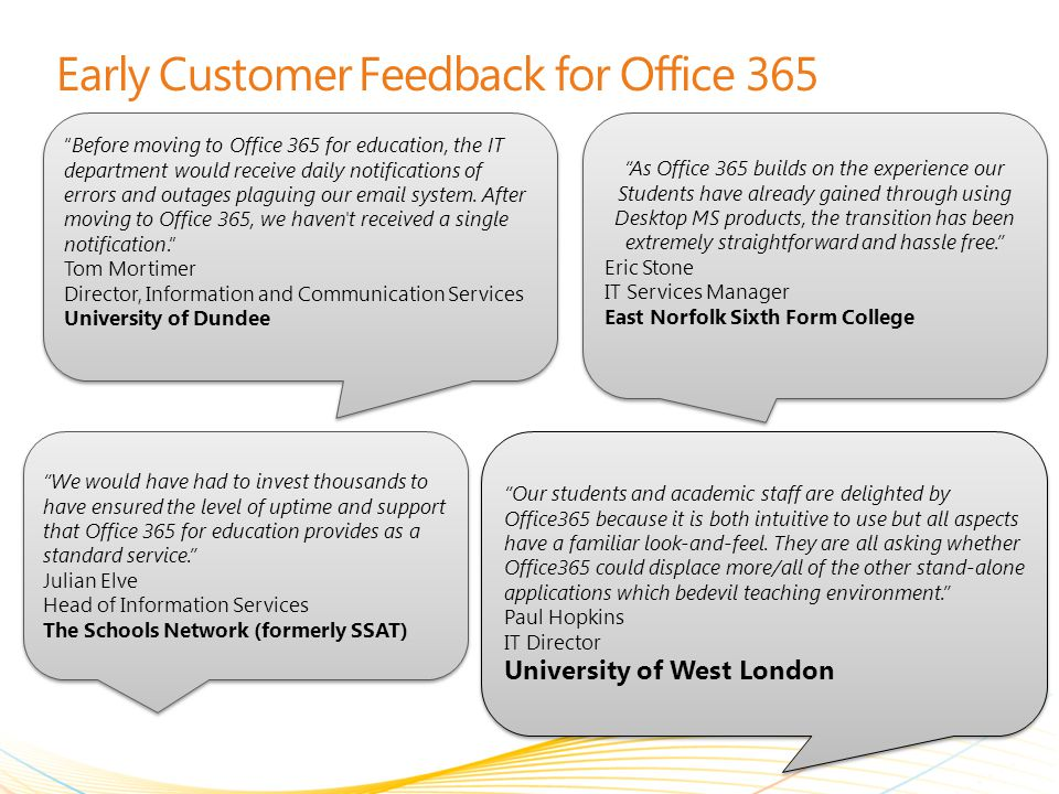 Early Customer Feedback for Office 365 Before moving to Office 365 for education, the IT department would receive daily notifications of errors and outages plaguing our email system.