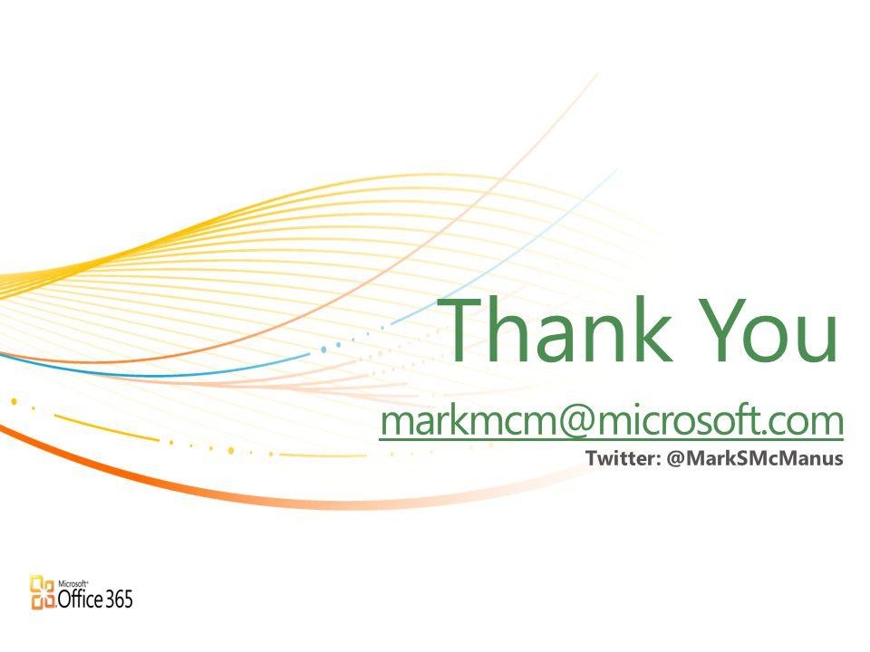 markmcm@microsoft.com Twitter: @MarkSMcManus Thank You