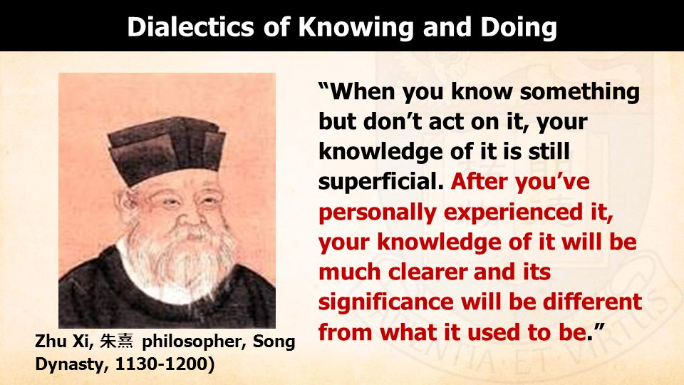 Dialectics of Knowing and Doing When you know something but dont act on it, your knowledge of it is still superficial.