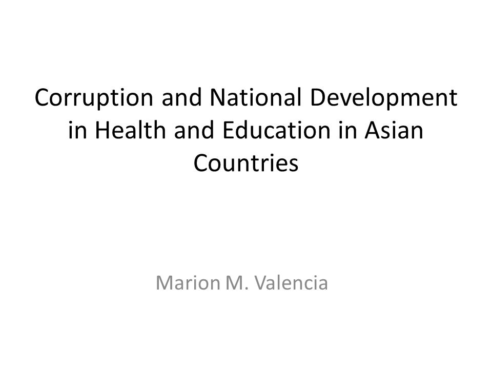 Corruption and National Development in Health and Education in Asian Countries Marion M. Valencia