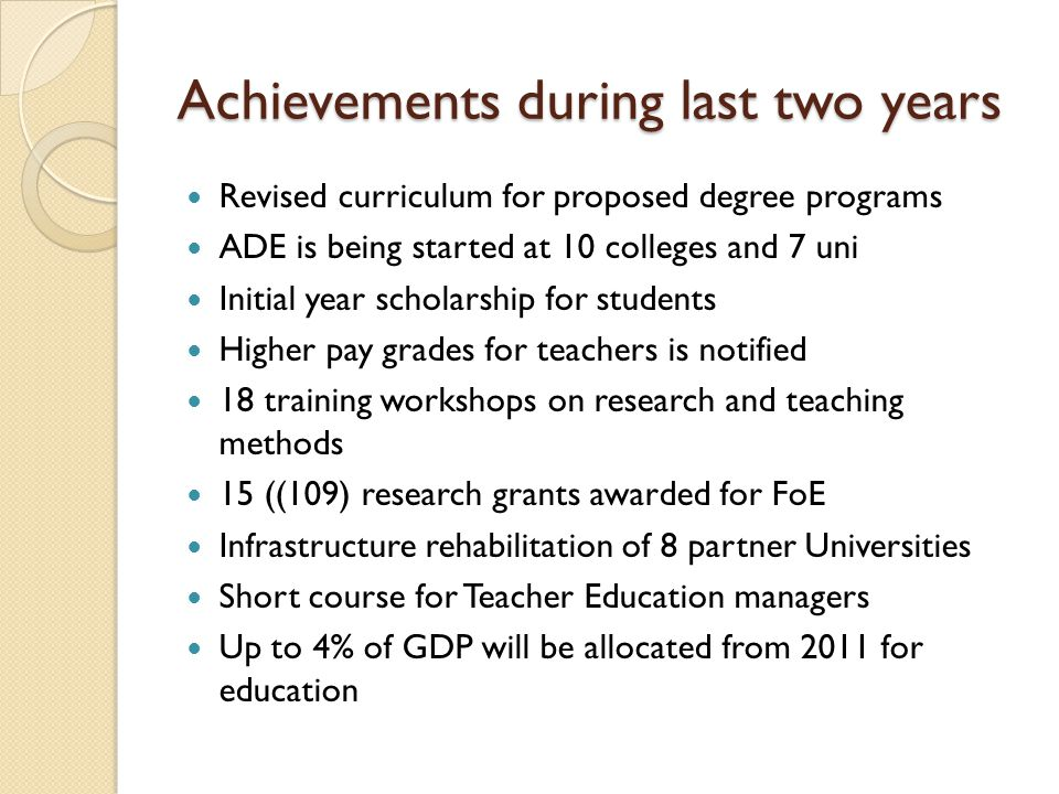 Achievements during last two years Revised curriculum for proposed degree programs ADE is being started at 10 colleges and 7 uni Initial year scholars