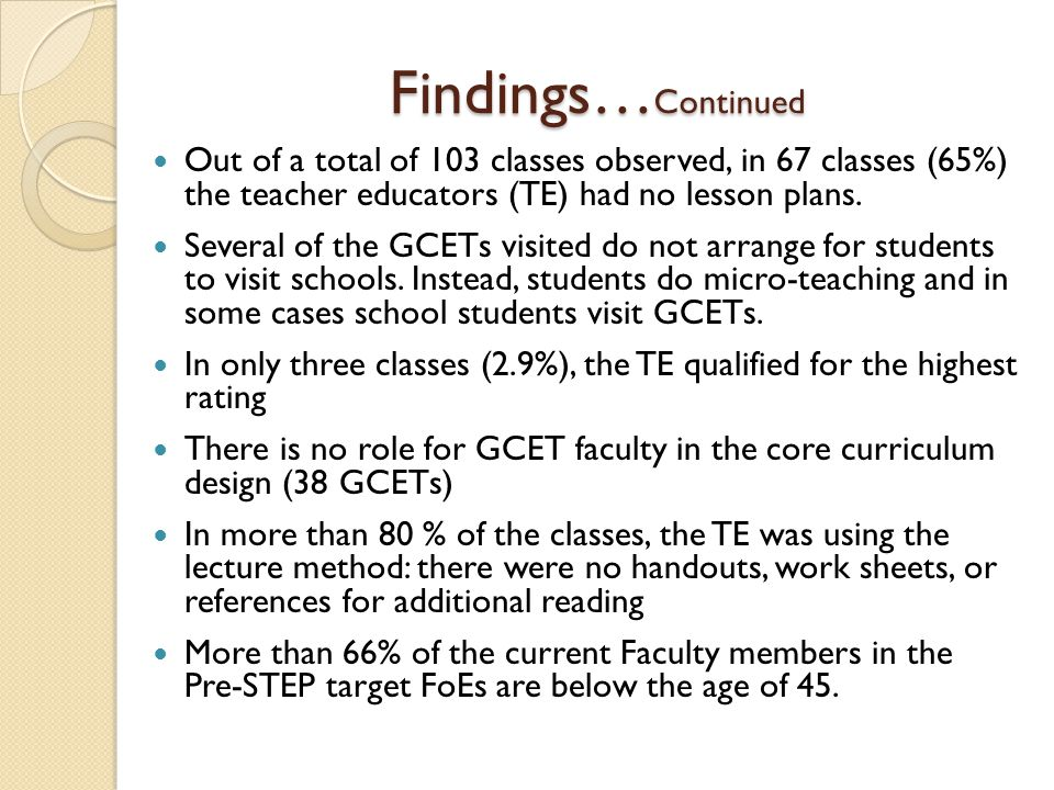 Findings… Continued Out of a total of 103 classes observed, in 67 classes (65%) the teacher educators (TE) had no lesson plans.
