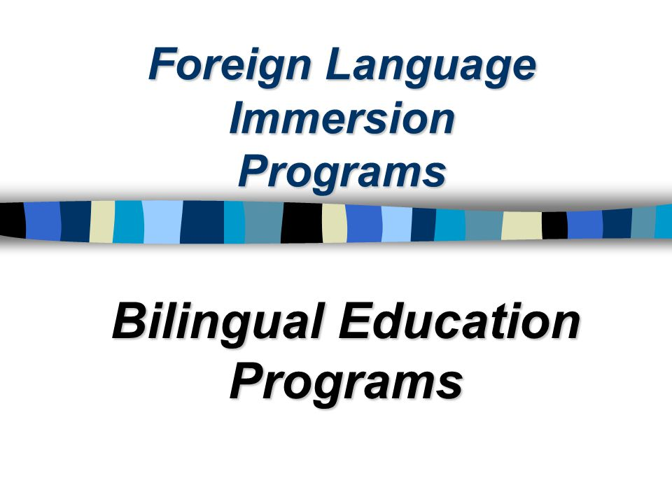 Foreign Language Immersion Programs Bilingual Education Programs