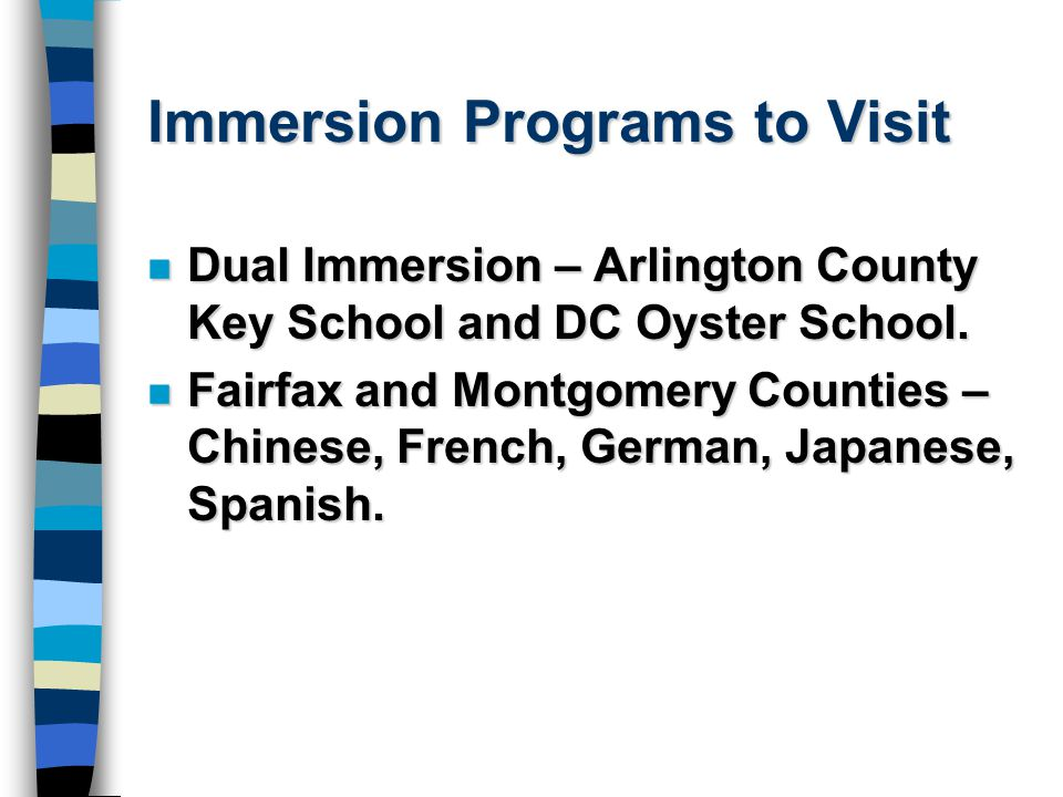 Immersion Programs to Visit n Dual Immersion – Arlington County Key School and DC Oyster School.