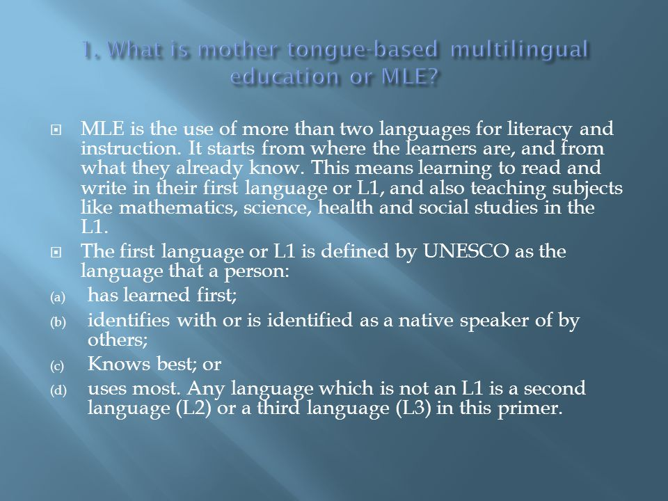 As they develop a strong foundation in their L1, children are gradually introduced to the official languages, Filipino and English, as separate subjects, first orally, then in the written form.