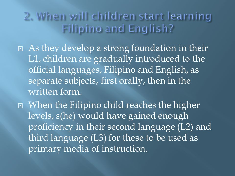 It is partially true that native speakers of Tagalog enjoy a small advantage under the present bilingual education set- up in which some subjects are taught in their L1.