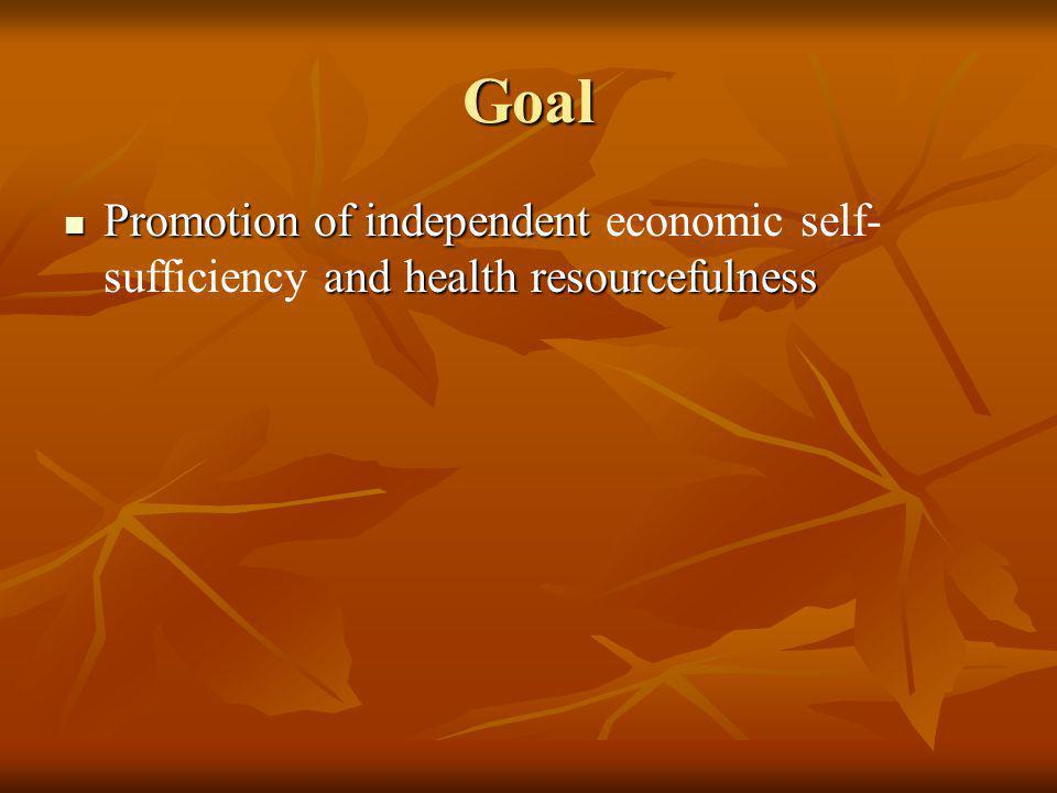 Goal Promotion of independent and health resourcefulness Promotion of independent economic self- sufficiency and health resourcefulness