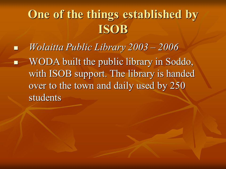 One of the things established by ISOB Wolaitta Public Library 2003 – 2006 Wolaitta Public Library 2003 – 2006 WODA built the public library in Soddo,