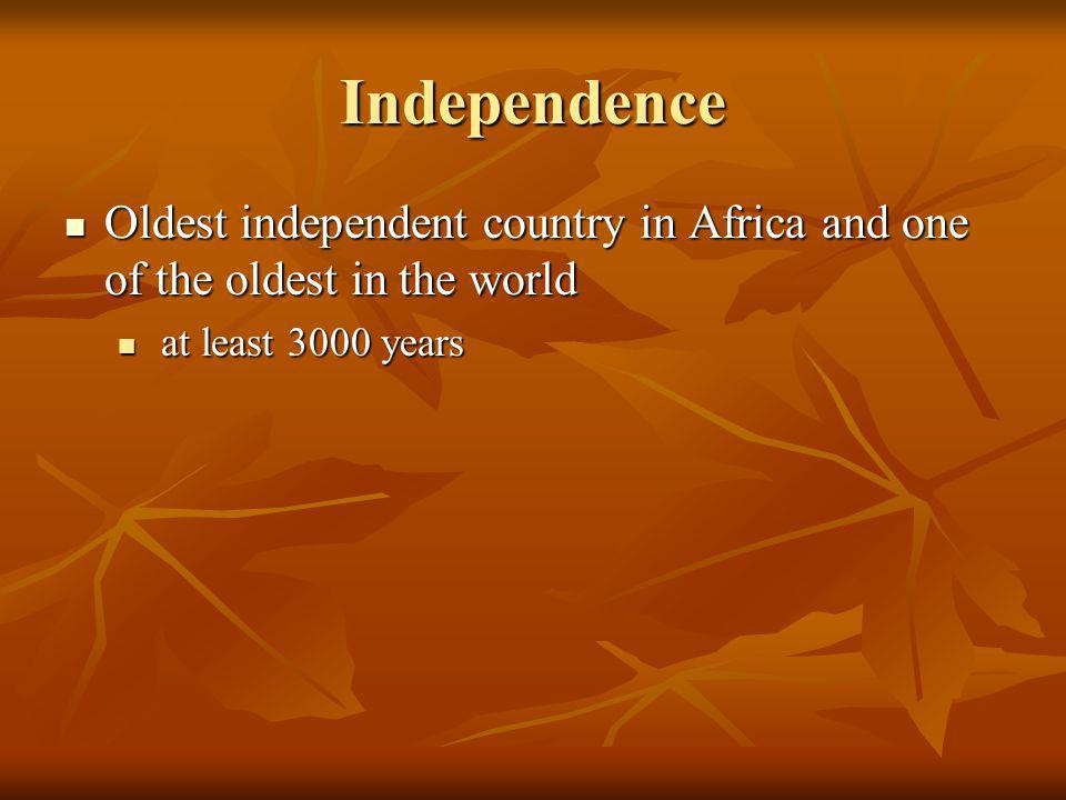 Independence Oldest independent country in Africa and one of the oldest in the world Oldest independent country in Africa and one of the oldest in the