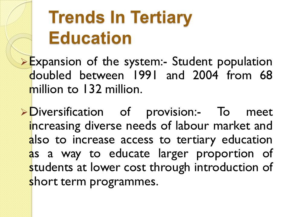 Trends In Tertiary Education Contd.Emergence of private universities.