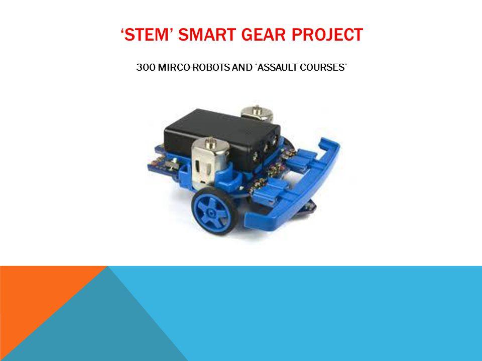 STEM SMART GEAR PROJECT 300 MIRCO-ROBOTS AND ASSAULT COURSES