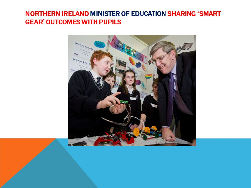 NORTHERN IRELAND MINISTER OF EDUCATION SHARING SMART GEAR OUTCOMES WITH PUPILS