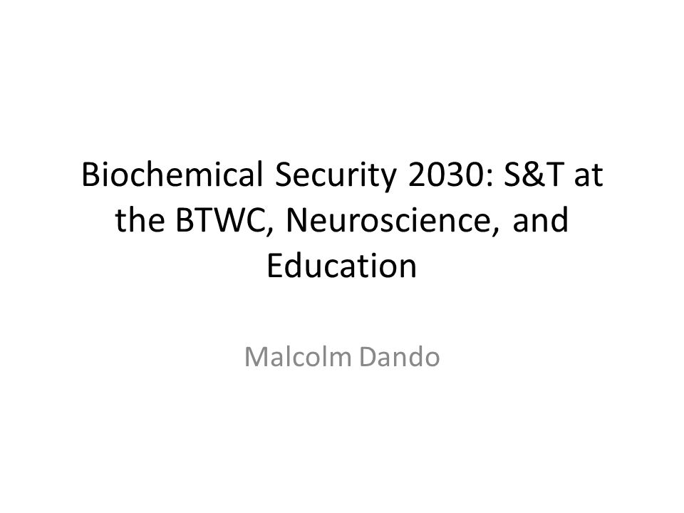 Biochemical Security 2030: S&T at the BTWC, Neuroscience, and Education Malcolm Dando