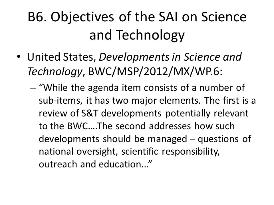 B6. Objectives of the SAI on Science and Technology United States, Developments in Science and Technology, BWC/MSP/2012/MX/WP.6: – While the agenda it