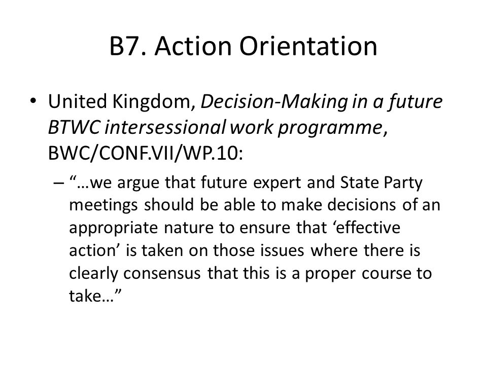 B7. Action Orientation United Kingdom, Decision-Making in a future BTWC intersessional work programme, BWC/CONF.VII/WP.10: – …we argue that future exp