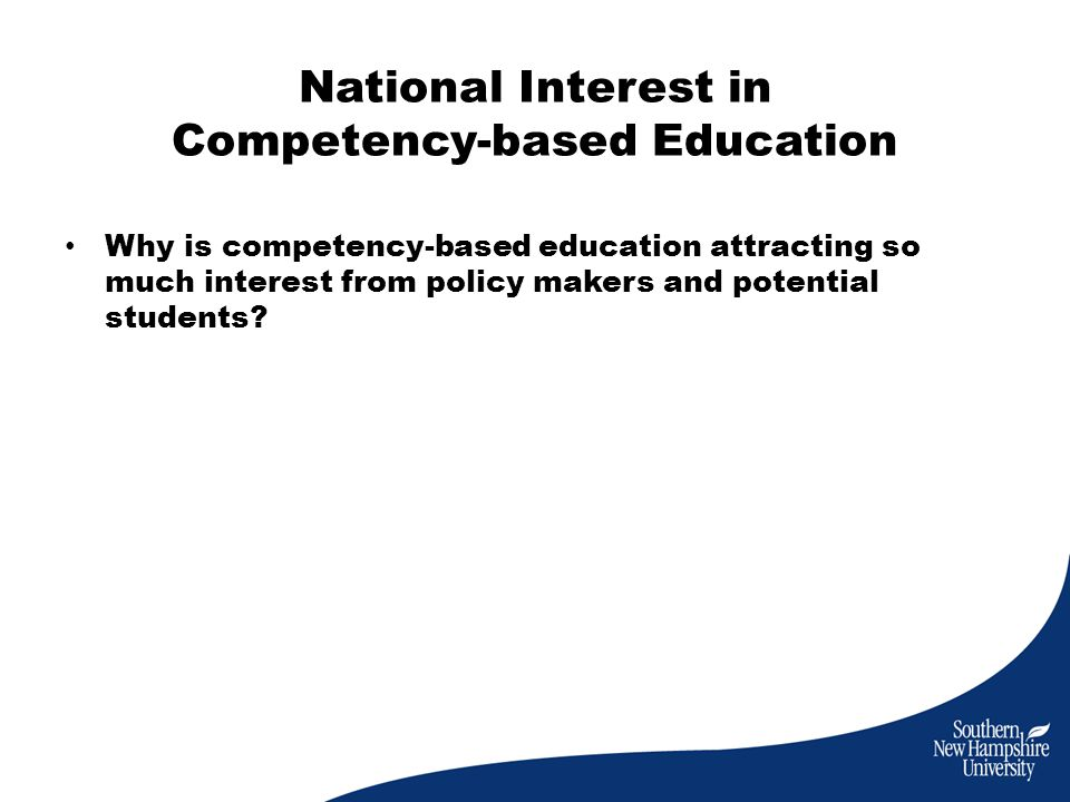 National Interest in Competency-based Education Why is competency-based education attracting so much interest from policy makers and potential students?