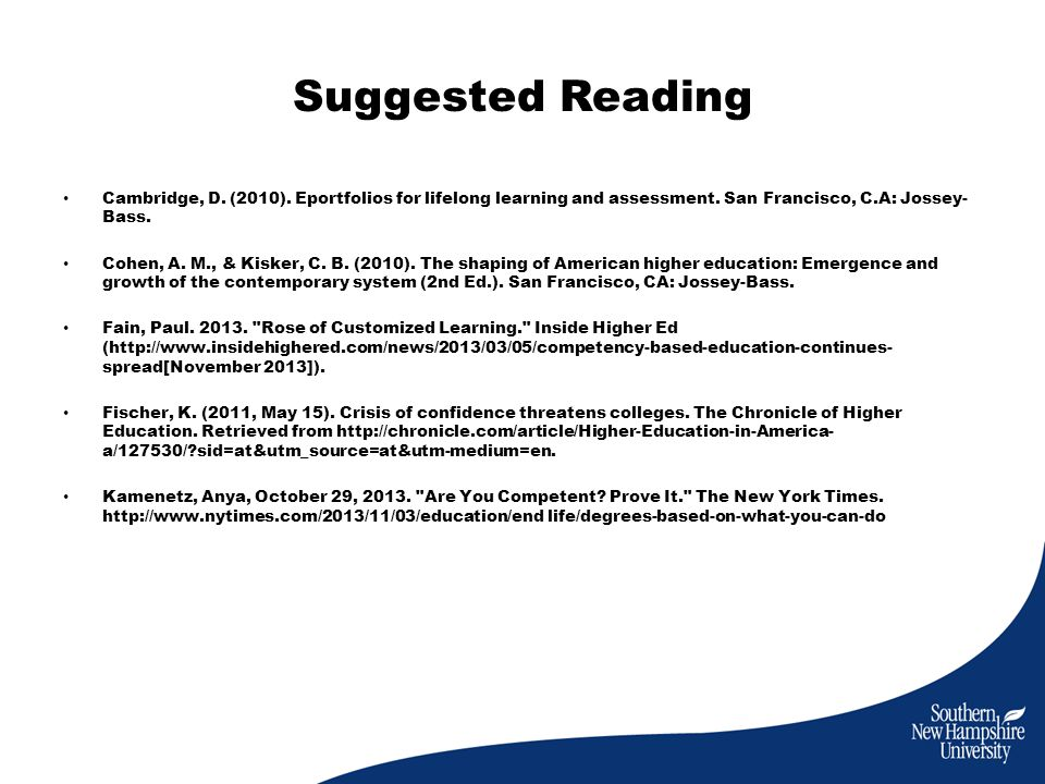 Suggested Reading Cambridge, D. (2010). Eportfolios for lifelong learning and assessment.