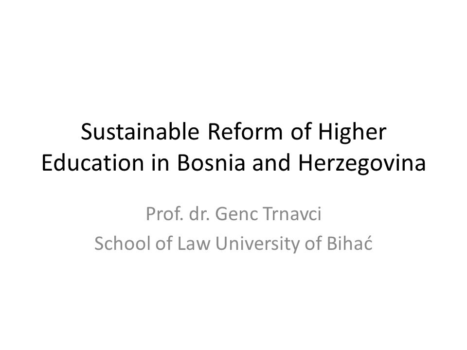 Sustainable Reform of Higher Education in Bosnia and Herzegovina Prof.