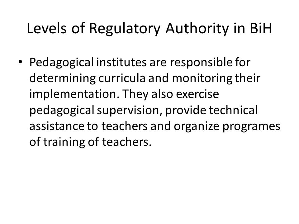 Levels of Regulatory Authority in BiH Pedagogical institutes are responsible for determining curricula and monitoring their implementation.