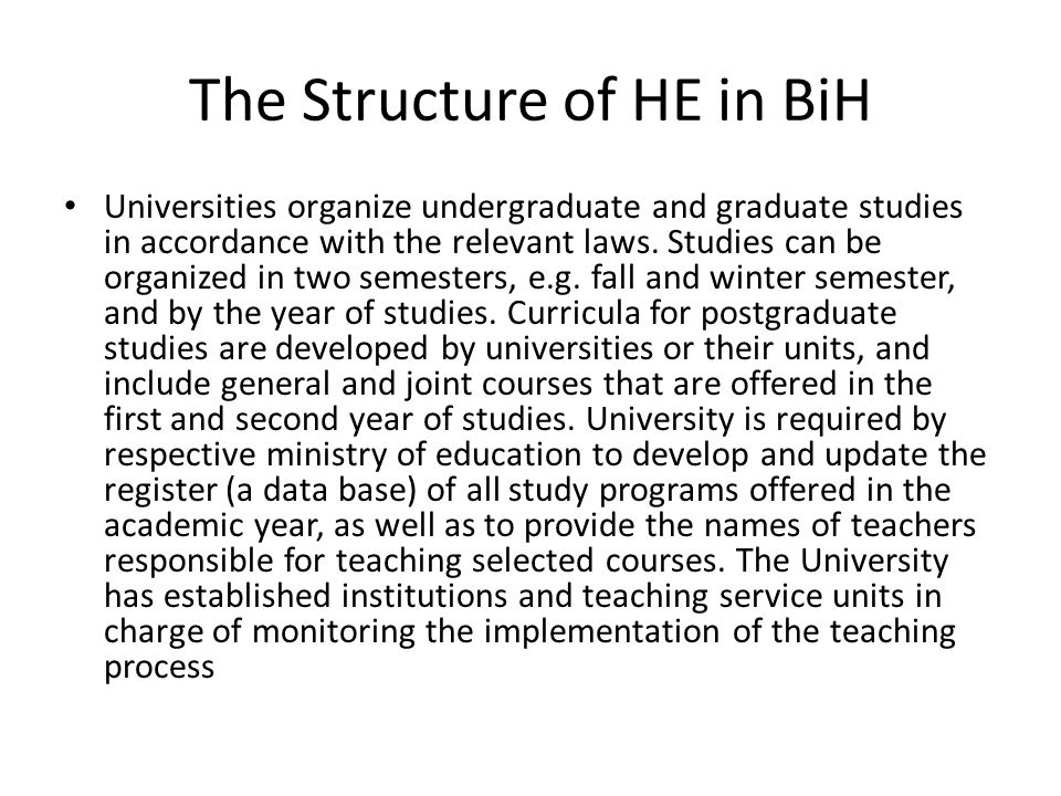 The Structure of HE in BiH Universities organize undergraduate and graduate studies in accordance with the relevant laws.