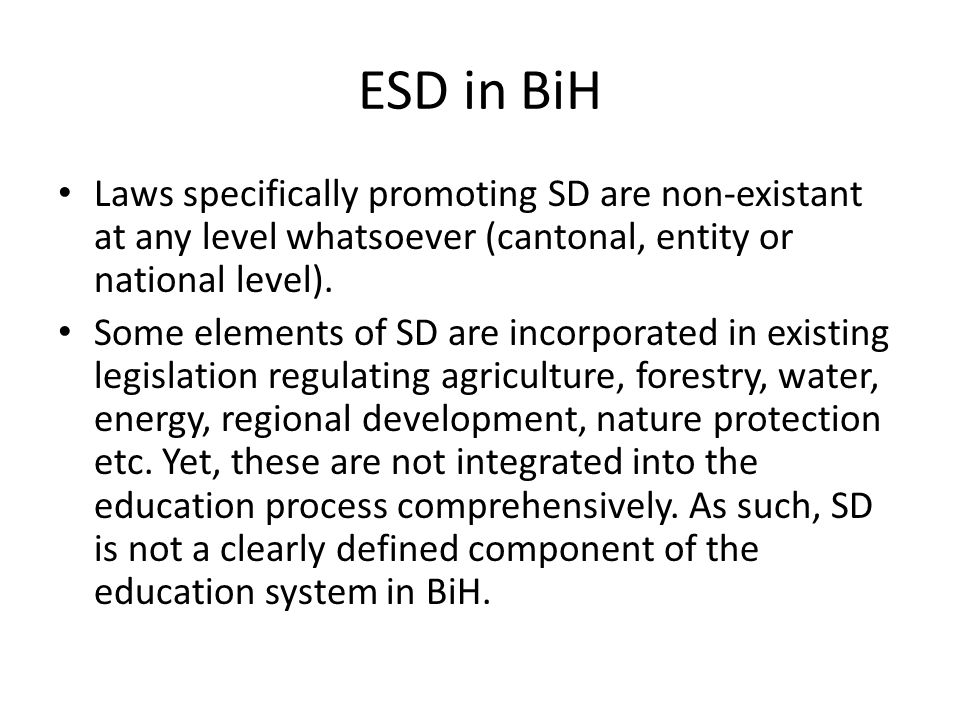 ESD in BiH Laws specifically promoting SD are non-existant at any level whatsoever (cantonal, entity or national level).