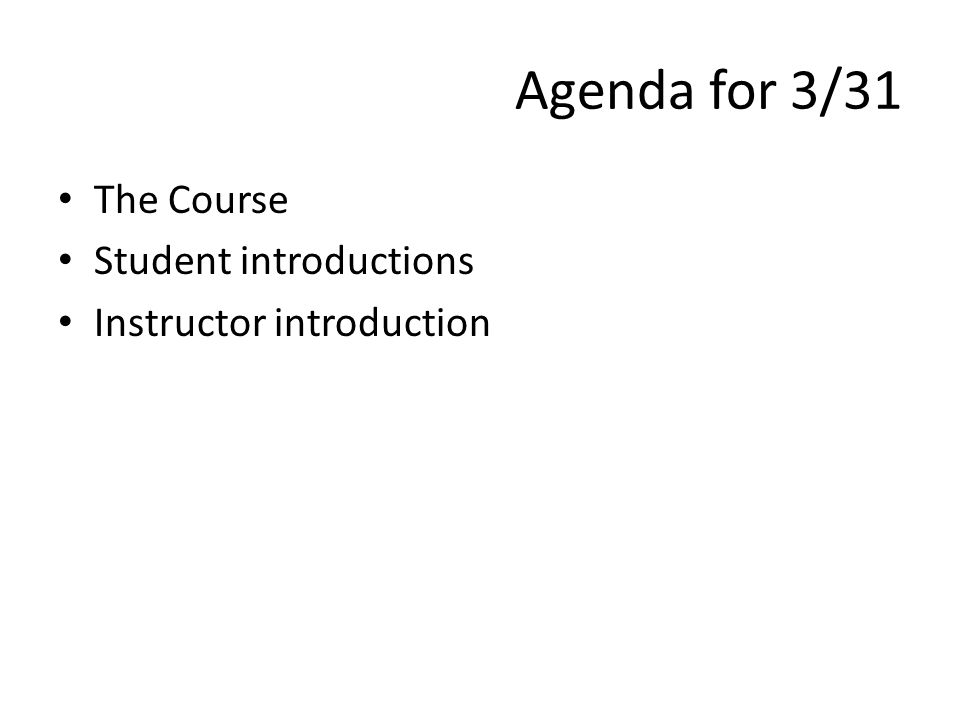 Agenda for 3/31 The Course Student introductions Instructor introduction