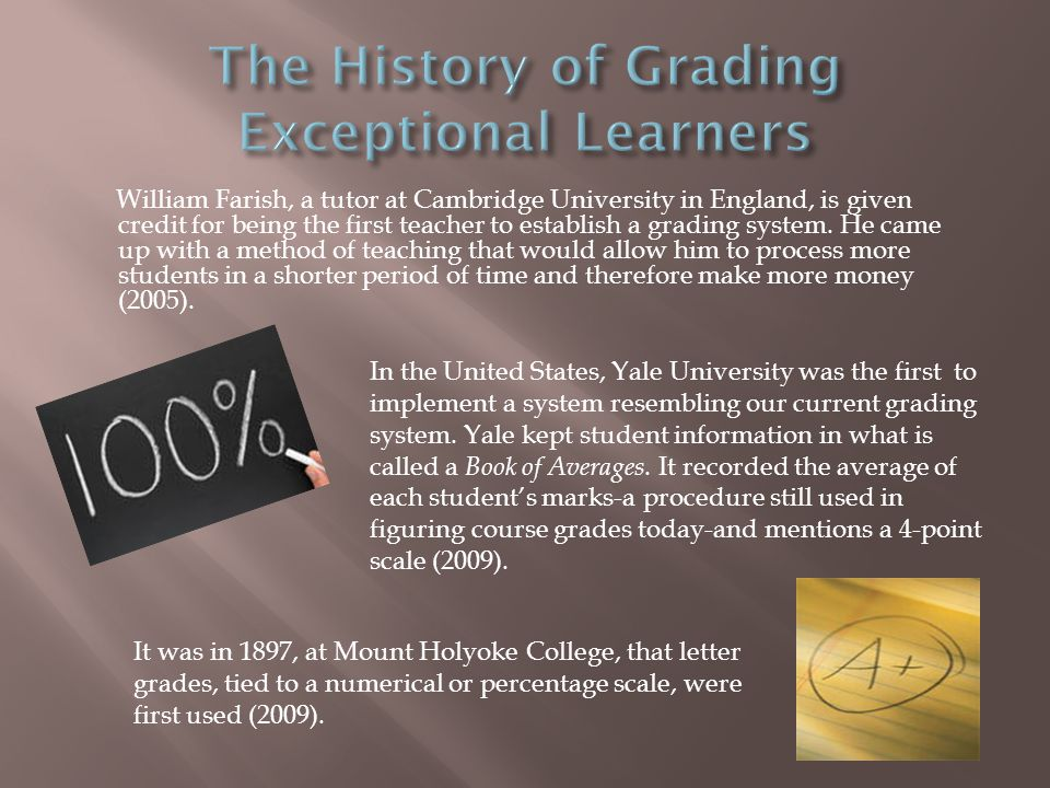 William Farish, a tutor at Cambridge University in England, is given credit for being the first teacher to establish a grading system.