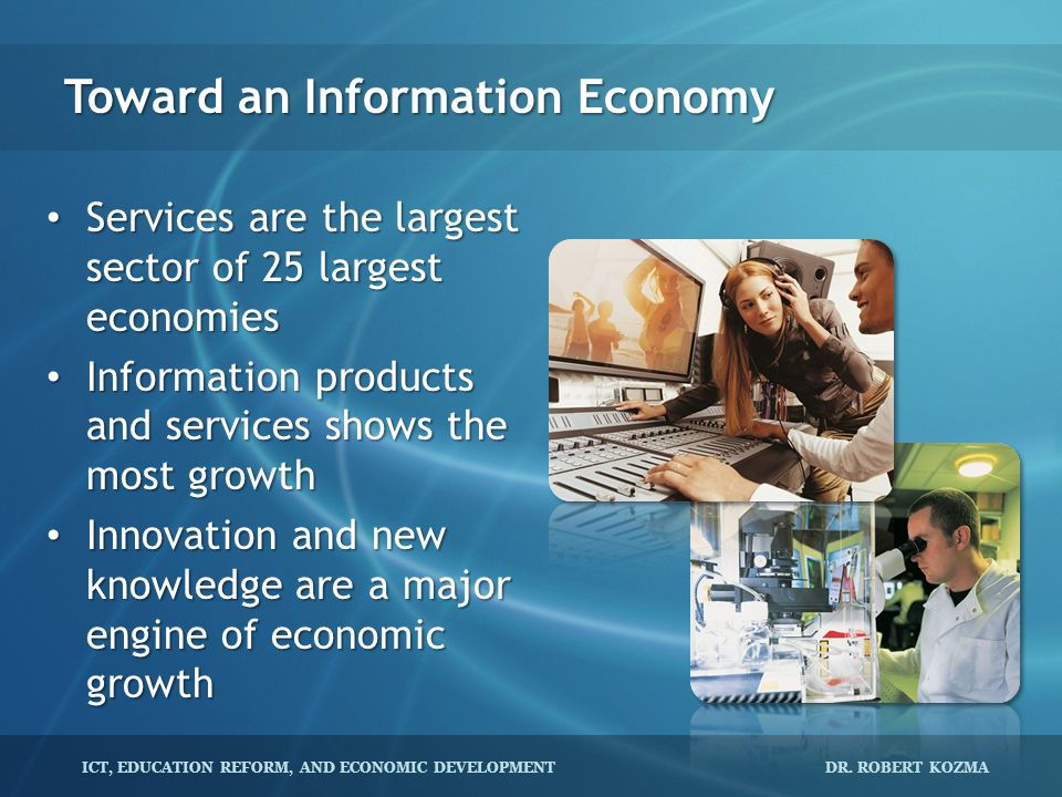 Toward an Information Economy Services are the largest sector of 25 largest economies Services are the largest sector of 25 largest economies Informat