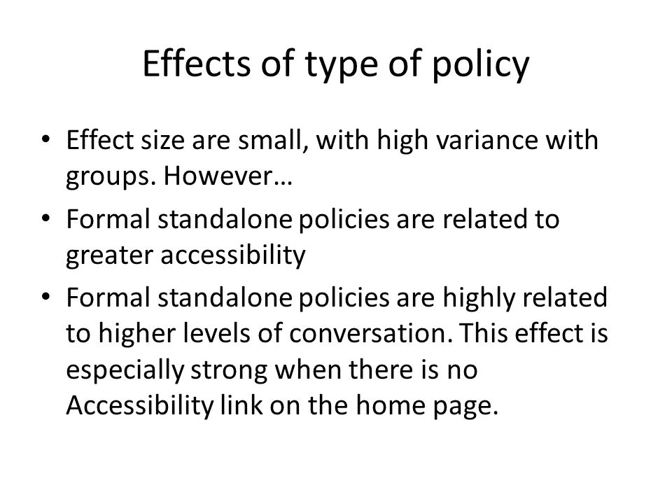 Effects of type of policy Effect size are small, with high variance with groups. However… Formal standalone policies are related to greater accessibil