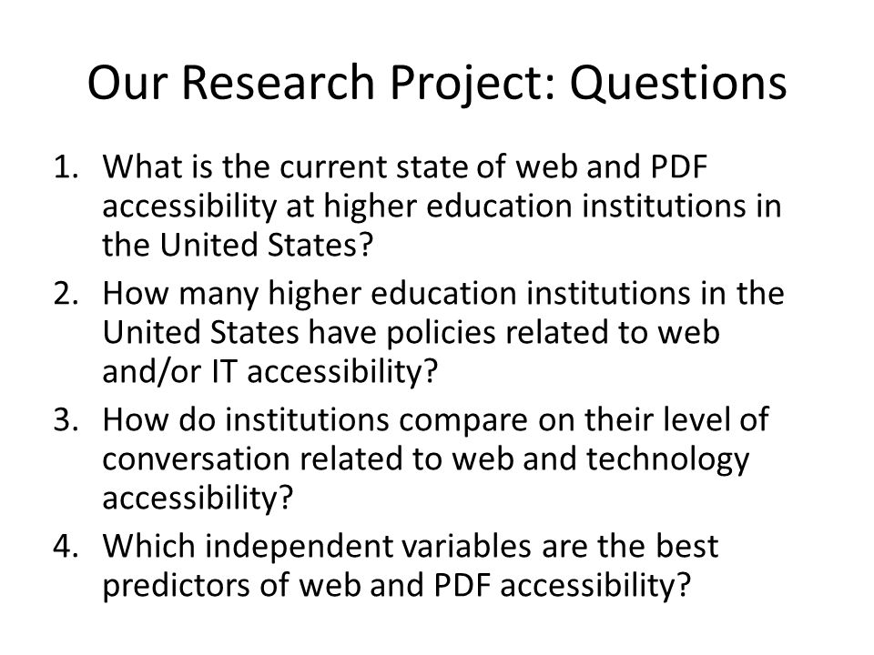 Our Research Project: Questions 1.What is the current state of web and PDF accessibility at higher education institutions in the United States? 2.How