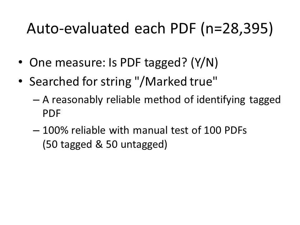 Auto-evaluated each PDF (n=28,395) One measure: Is PDF tagged? (Y/N) Searched for string