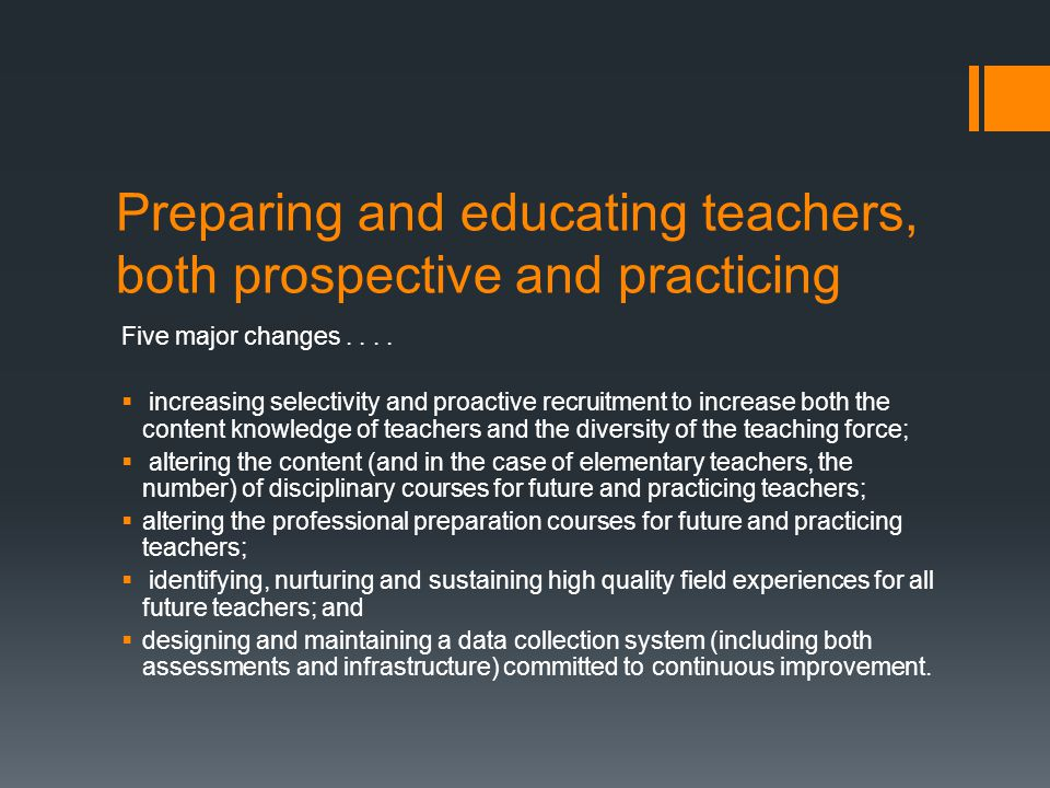 Preparing and educating teachers, both prospective and practicing Five major changes....
