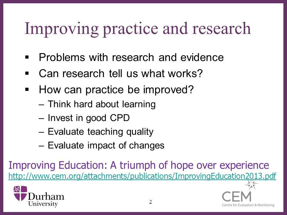 Improving practice and research Problems with research and evidence Can research tell us what works.
