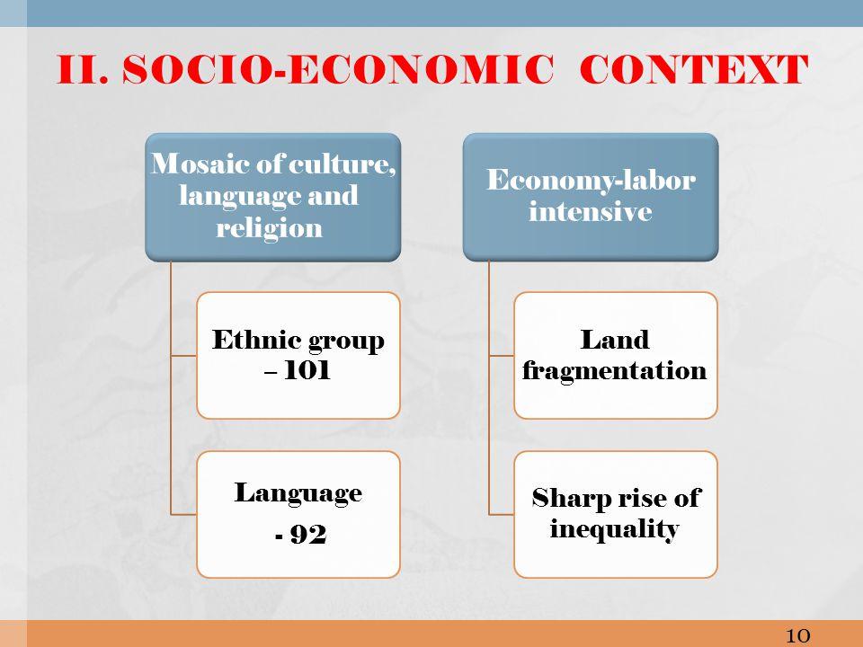 Mosaic of culture, language and religion Ethnic group – 101 Language - 92 Economy-labor intensive Land fragmentation Sharp rise of inequality II.
