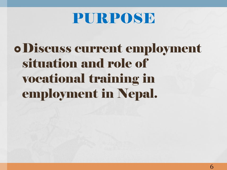 Situation Nepal workforce lacks productivity because of skill training Foreign employment – provide skill training before going – could easily increase annual income Gap between vocational training program and employmentNEPAL 7