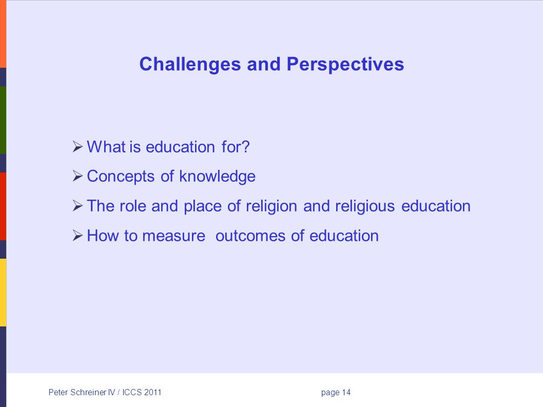 Peter Schreiner IV / ICCS 2011page 14 Challenges and Perspectives What is education for.