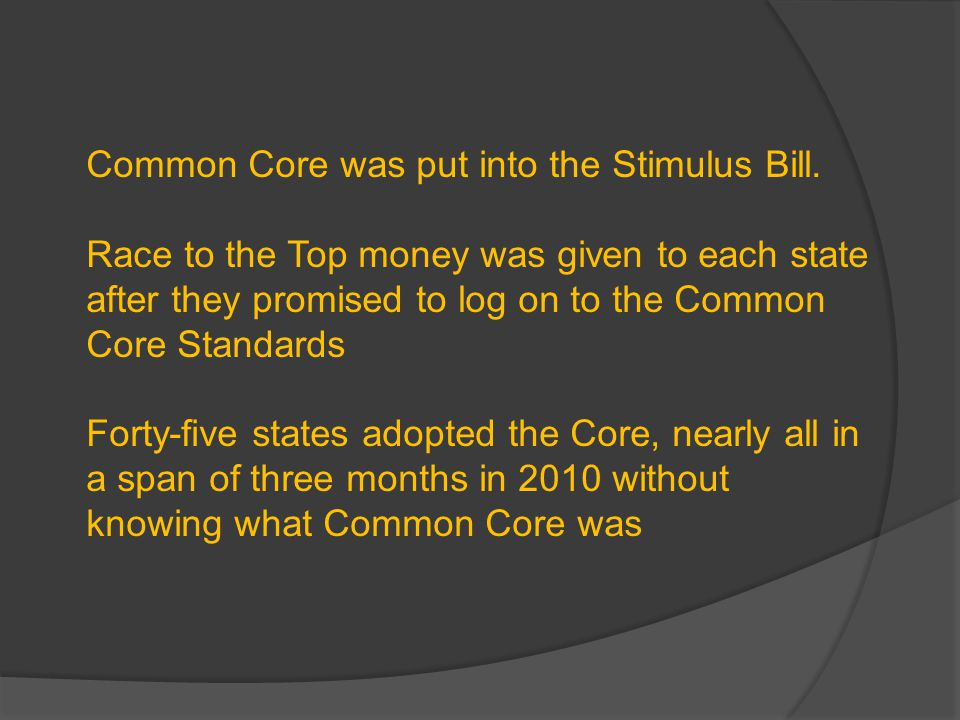 Common Core was put into the Stimulus Bill.