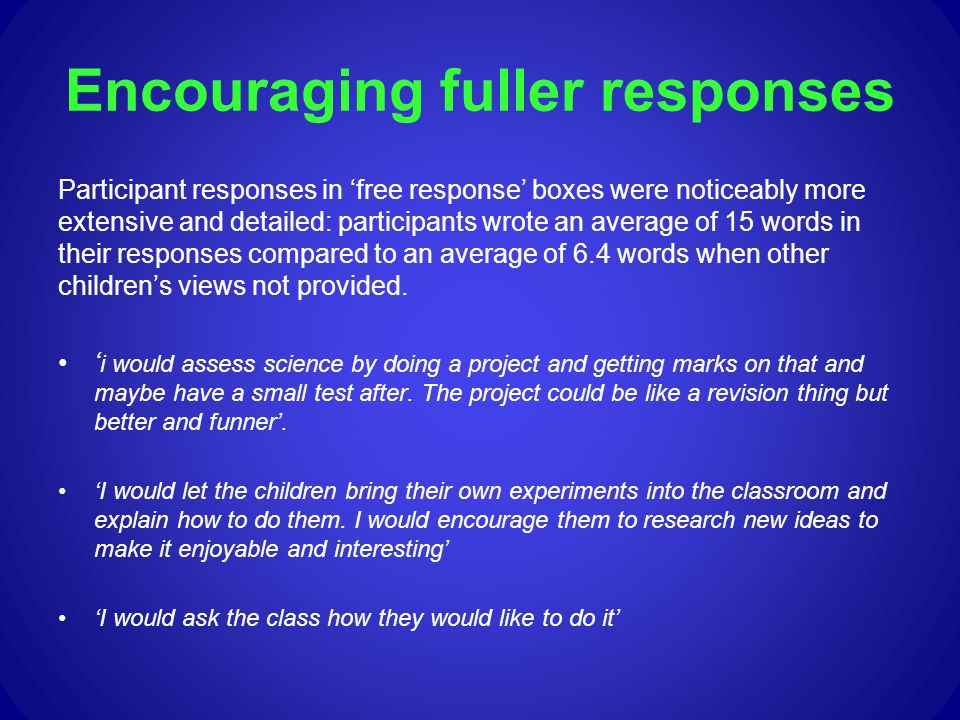 Encouraging fuller responses Participant responses in free response boxes were noticeably more extensive and detailed: participants wrote an average o