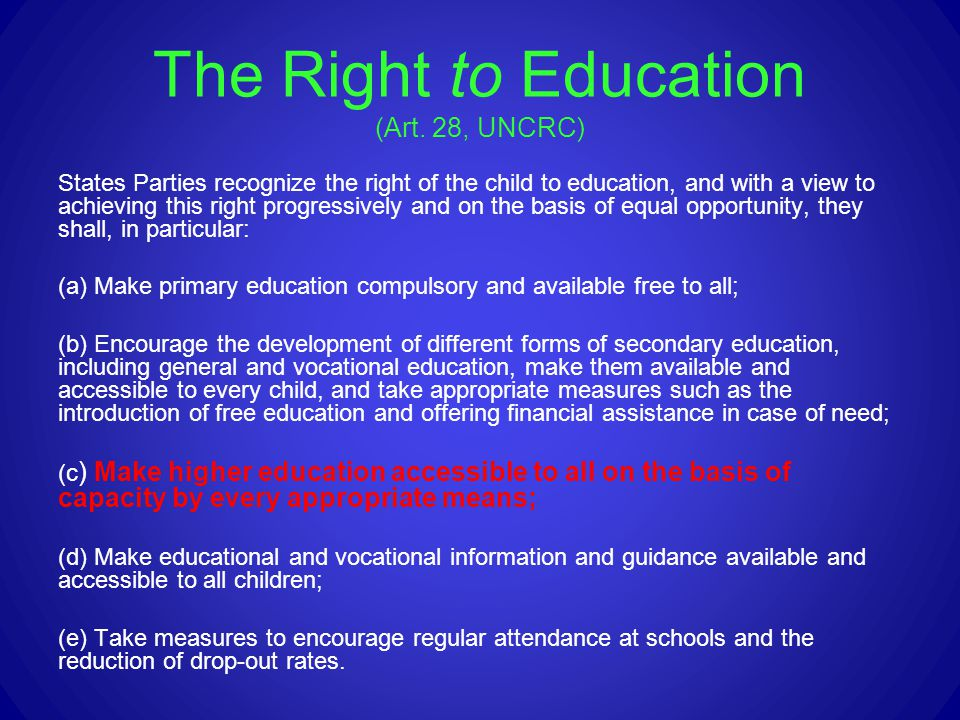 The Right to Education (Art. 28, UNCRC) States Parties recognize the right of the child to education, and with a view to achieving this right progress