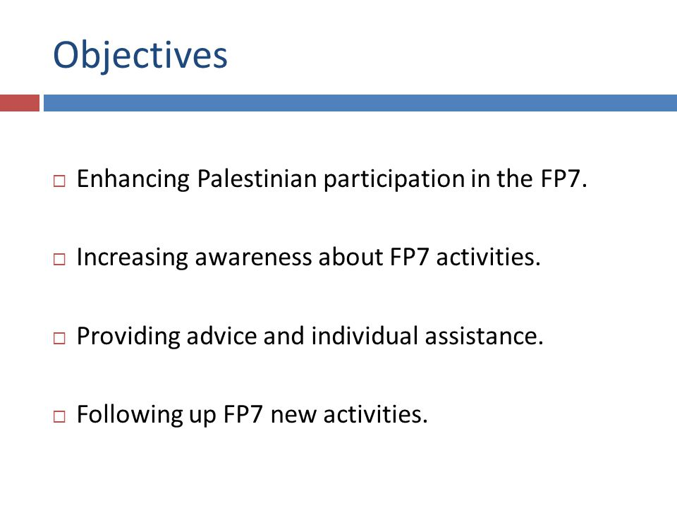 Objectives Enhancing Palestinian participation in the FP7.