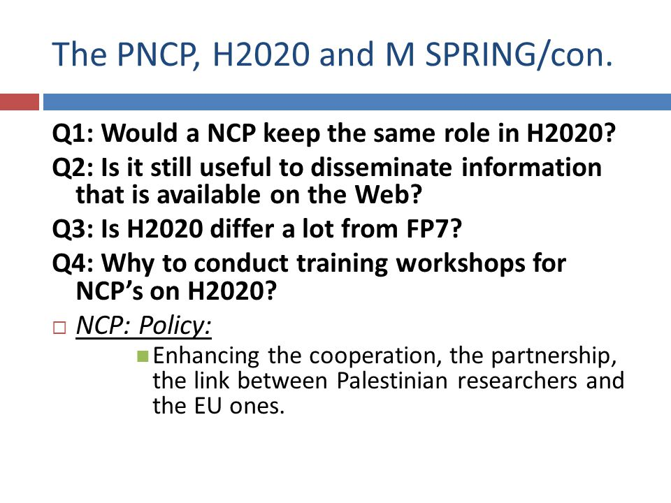 The PNCP, H2020 and MSPRING/con NCP: Roadmap: Actions Knowledge of : The EU research policies, regulations and legislations.