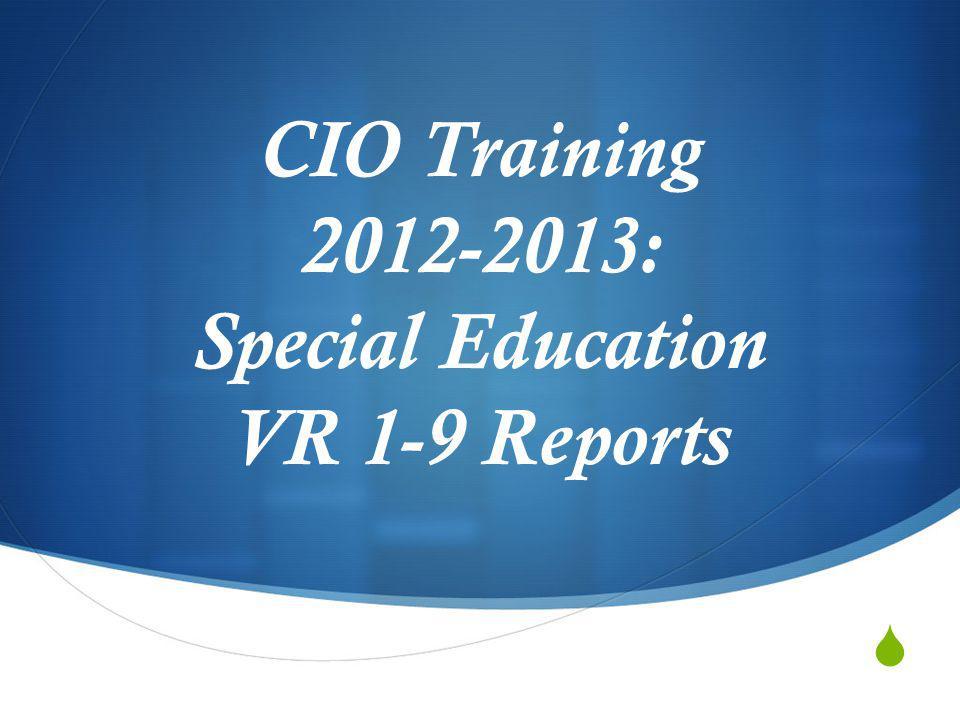 CIO Training 2012-2013: Special Education VR 1-9 Reports