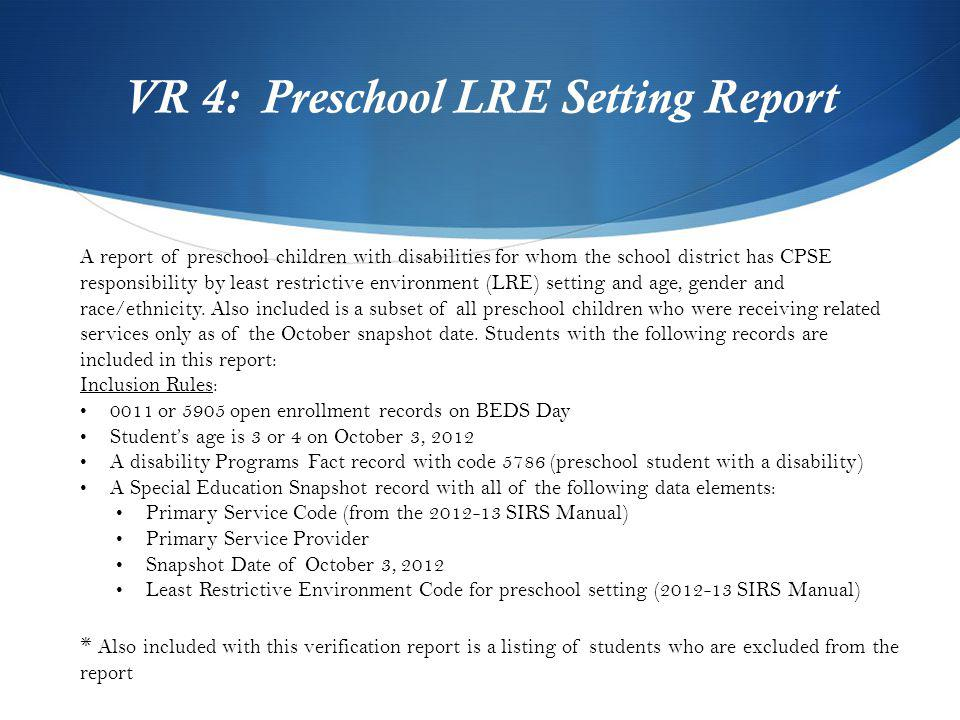 VR 4: Preschool LRE Setting Report A report of preschool children with disabilities for whom the school district has CPSE responsibility by least rest