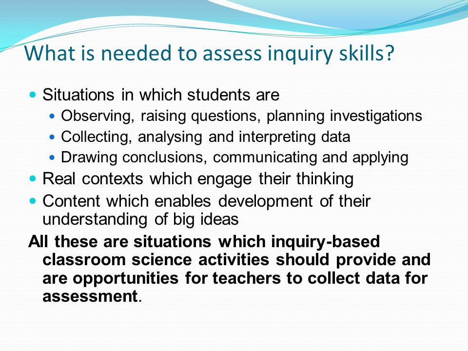 What is needed to assess inquiry skills.