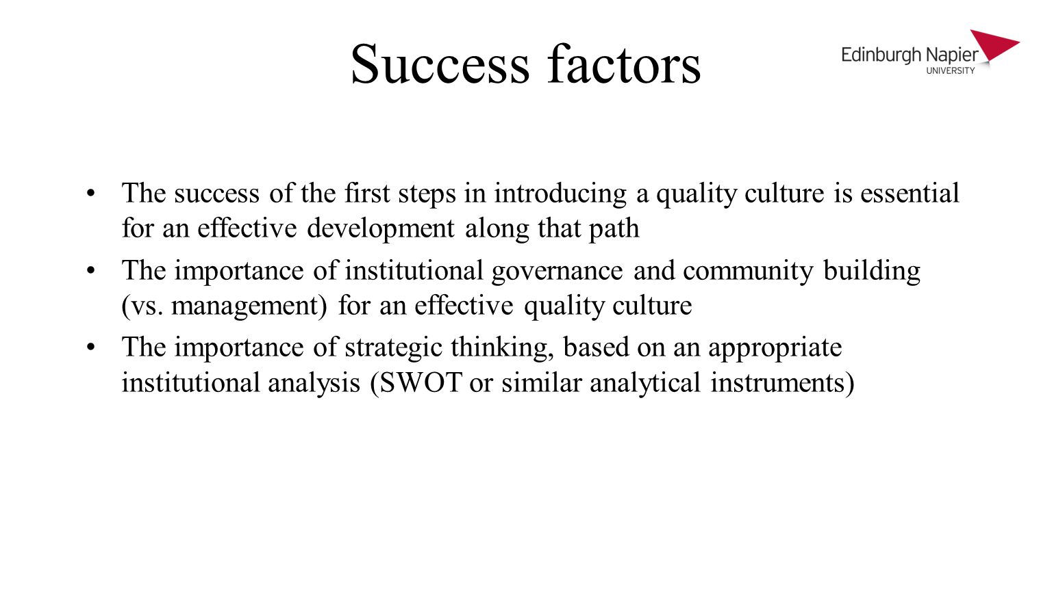 Success factors The success of the first steps in introducing a quality culture is essential for an effective development along that path The importance of institutional governance and community building (vs.