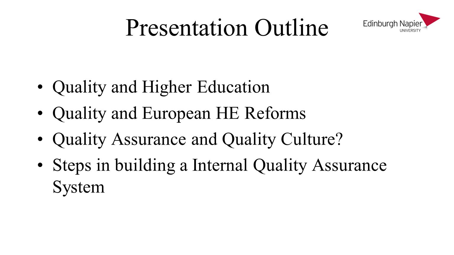 Presentation Outline Quality and Higher Education Quality and European HE Reforms Quality Assurance and Quality Culture.
