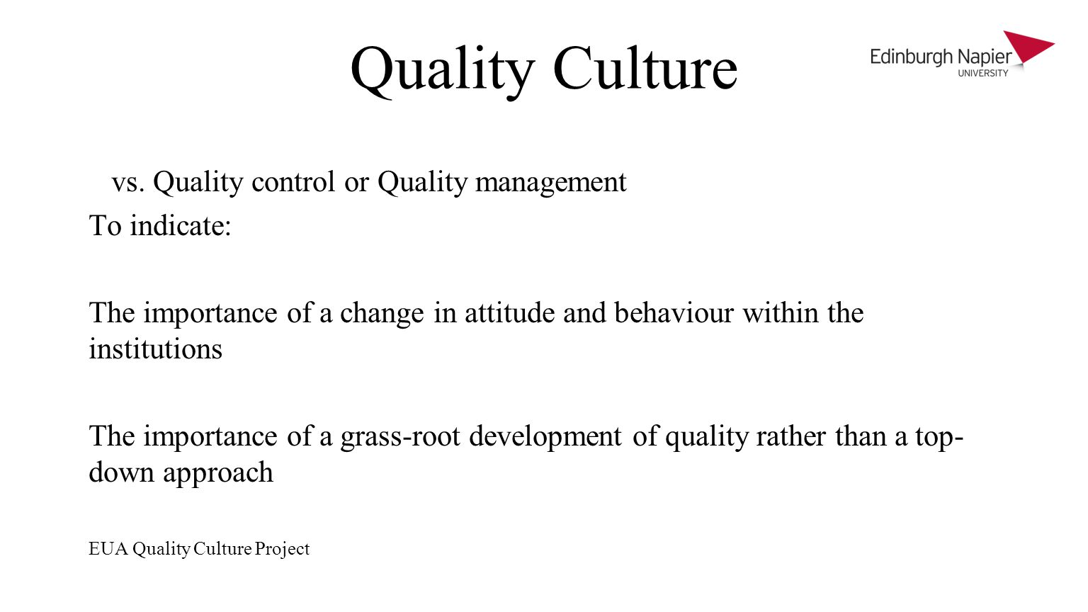 Quality Culture vs. Quality control or Quality management To indicate: The importance of a change in attitude and behaviour within the institutions Th